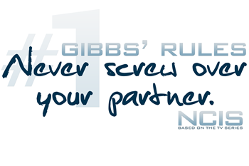 Gibbs' Rules #1 - Never Screw Over Your Partner