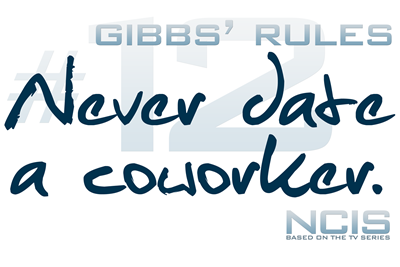 Gibbs' Rules #12 - Never Date a Coworker