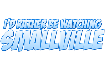 I'd Rather Be Watching Smallville