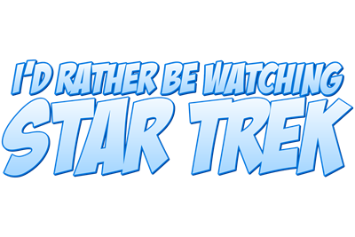 I'd Rather Be Watching Star Trek