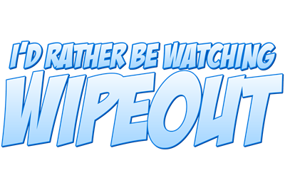 I'd Rather Be Watching Wipeout