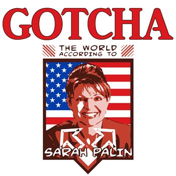 The World According to Sarah Palin - Gotcha