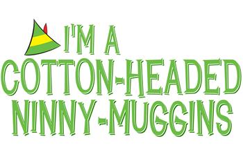 I'm a Cotton-Headed Ninny-Muggins