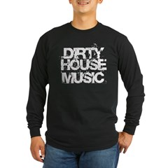 Black Dirty House Music Long Sleeve Dark T-Shirt