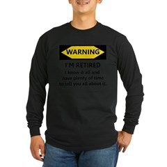 WARNING I'M RETIRED I KNOW IT Long Sleeve Dark T-Shirt