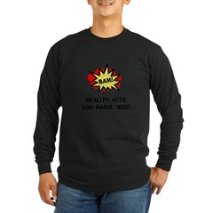 Reality Hits You Hard, Bro! Long Sleeve Dark T-Shirt