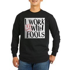 I work with FOOLS Long Sleeve Dark T-Shirt