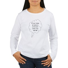 If you think Mom's cute Women's Long Sleeve T-Shirt