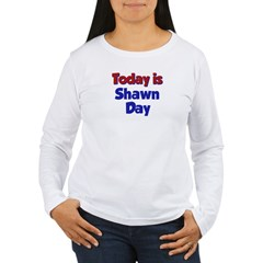 Today is Shawn Day Women's Long Sleeve T-Shirt