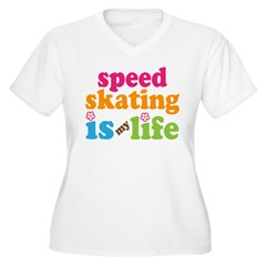Speed Skating Is My Life Gift Women's Plus Size V-Neck T-Shirt