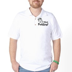 I want Pudding Golf Shirt