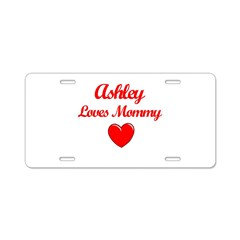 Ashley Loves Mommy Aluminum License Plate