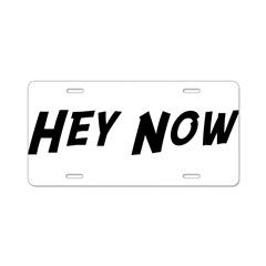Hey Now Aluminum License Plate