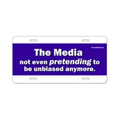 the media not even pretending to be unbiased anymo Aluminum License Plate