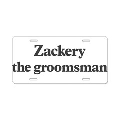Zackery the groomsman Aluminum License Plate