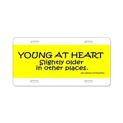Young At Heart. Slightly older in other place Aluminum License Plate