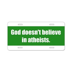 God doesn't believe in atheists. Aluminum License Plate