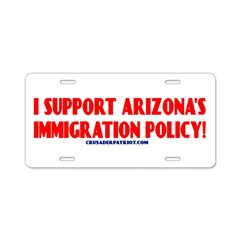 I SUPPORT ARIZONA'S IMMIGRATION POLICY! Aluminum License Plate