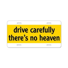 "Bumper Sticker ""drive carfully, there's no heaven"" Aluminum License Plate"