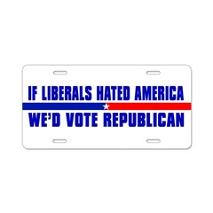 IF LIBERALS HATED AMERICA Aluminum License Plate