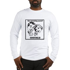 Parenting Secret? Cocktails! Unisex Long Sleeve T-Shirt