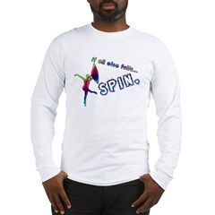 If all else fails... SPIN. Long Sleeve T-Shirt