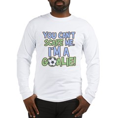 CantScareMeGoalieDrkT Long Sleeve T-Shirt