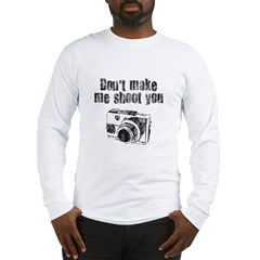Don't Make Me Shoot You Long Sleeve T-Shirt