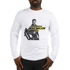 What Would Mike Nelson Do? Long Sleeve T-Shirt