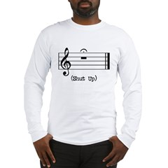 Shut Up (in musical notation) Long Sleeve T-Shirt