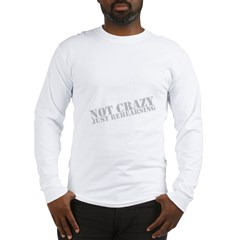 Not Crazy Just Rehearsing Men's Long Sleeve T-Shirt