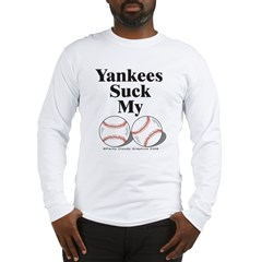 &amp;quot;Yankees Suck My !!!&amp;quot; Long Sleeve T-Shirt