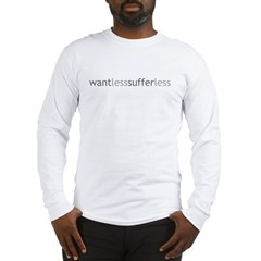 Want Less - Suffer Less - Grey Tex Long Sleeve T-Shirt