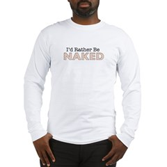 rather be naked mens Long Sleeve T-Shirt