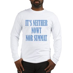 Neither Nowt Nor Summa Long Sleeve T-Shirt