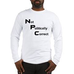 Not Politically Correc Long Sleeve T-Shirt