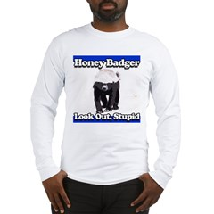 Honey Badger Look Out Stupid Long Sleeve T-Shirt