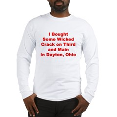 I Bought Crack on 3rd and Main in Dayton, Ohio Long Sleeve T-Shirt