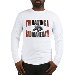 IM HAVING A BAD MANE DAY Long Sleeve T-Shirt