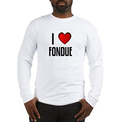 I LOVE FONDUE Long Sleeve T-Shirt
