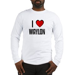 I LOVE WAYLON Long Sleeve T-Shirt