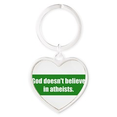 God doesn't believe in atheists. Heart Keychain