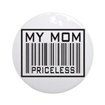 My Mom Priceless Barcode Ornament (Round)
