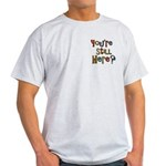 Funny You're Still Here Humorous Light T-Shirt