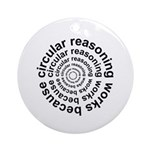 Circular Reasoning Works Ornament (Round)