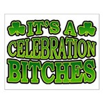 It's a Celebration Bitches Shamrock Small Poster