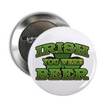 "Irish You Were Beer Shamrock 2.25"" Button (10 pack"