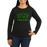 I'm Not White I'm Irish Women's Long Sleeve Dark T