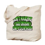 Don't Make Me Go Irish on Your Ass Tote Bag