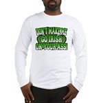 Don't Make Me Go Irish on Your Ass Long Sleeve T-S